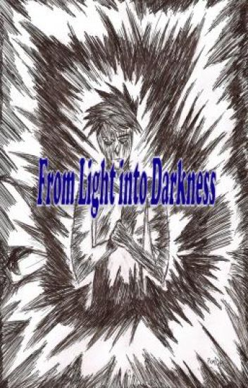From Light into Darkness
