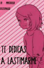 Te Dedicas A Lastimarme [Deuz X Maggie] by Judith_PPT