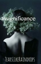 Insignificance✄ by TearsLikeRaindrops