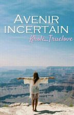 Avenir Incertain. by khloe_Truelove