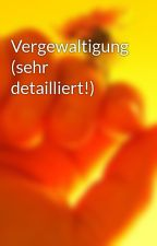 Vergewaltigung (sehr detailliert!) by Sexsuchti1994