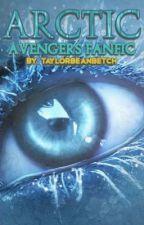 Arctic - Avengers Fanfic (Re-Written) by Taylorbeanbetch