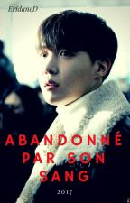 Abandonné par son sang [♥Fanfiction BTS♥] by EridaneD