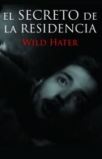El secreto de la residencia - WildHater by wasssssabi