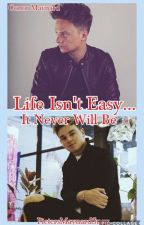 Life Isn't Easy... It Never Will Be [COMPLETE] (CM) by YTDirectioner