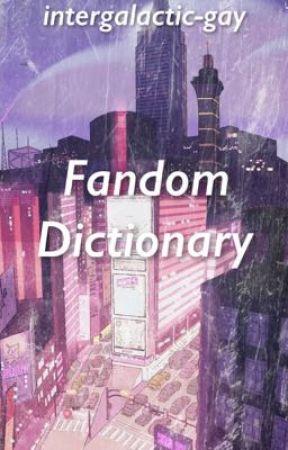 Fandom Dictionary by theboywhowaited-