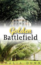 Golden Battlefield (COMING SOON) by Lia_Mae