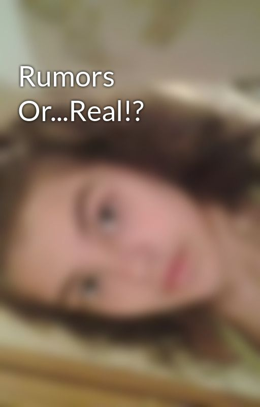 Rumors Or...Real!? by AmyKalaitzi