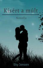 Kísért a múlt - Novella by SkyJensen_hun