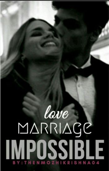 Love marriage!!!!!!!! impossible (On Hold)