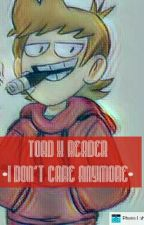 Tord X Reader [I don't care anymore] •DISCONTINUED• by KittenBaby2004