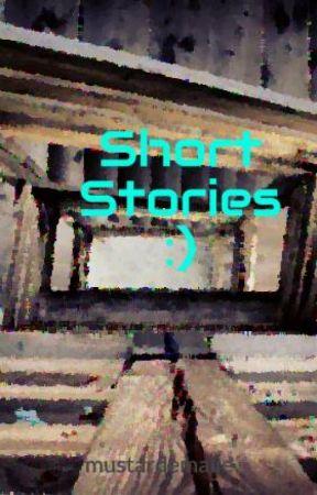 Short Stories :) by thatweirdartistickid