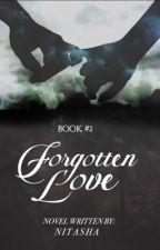 Forgotten Love (Book II) by -Nitasha