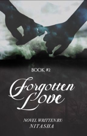 Forgotten Love (Book II) by -Nitasha
