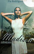 Madison Génesis. [EN CURSO] by XxPiaRodriguezxX