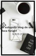 El estupido Blog de Una Loca Fangirl by Nathanaelandmoi