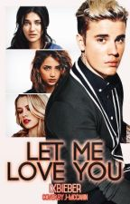 Let me love you ➳ Justin Bieber by ixbieber