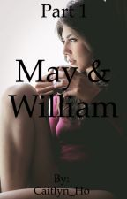 May & William Part 1 by Caitlyn_Ho