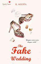 The Fake Wedding [Proses Penerbitan. Part Masih Lengkap] by kamalagusta