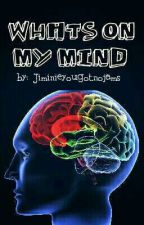 What's On My Mind by JiminieYouGotNoJams