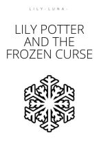 Lily Potter and the Frozen Curse (BOOK 2) by lily-luna-