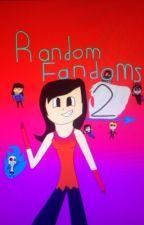 Random Fandoms 2! by Daytime684
