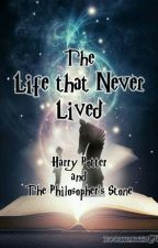 The Life that Never Lived- Harry Potter and the ? (Philosopher's Stone) by bookhater95