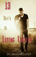 13 Days of Loving Lucifer  by Rememberence