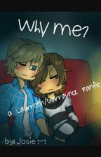 Why Me? a Laurroth/Garraunce  FF  by laurmau_lover_4_life