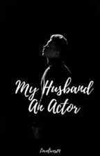 My Husband Is an Actor by Christhalia24