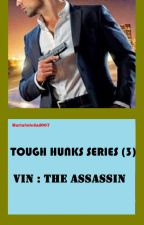 Tough Hunks Series (3) Vin : The Assassin by MariaSoledad007