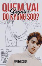 Quem vai segurar Do Kyungsoo? by Unhyecorn