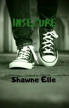 Insecure by ShawneElle