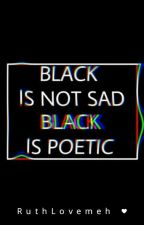 Black Is Not Sad Black Is Poetic by RuthLovemeh