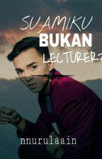 SUAMIKU BUKAN LECTURER?! by nnurulaain