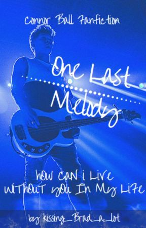 One Last Melody C.B. ||Connor Ball's Fanfic|| by Matty_15