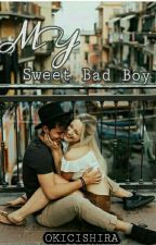 MY SWEET BAD BOY by Okicishira05