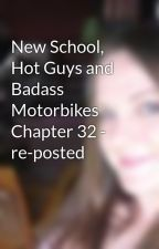 New School, Hot Guys and Badass Motorbikes Chapter 32 - re-posted by JessieD88