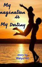 My Imagination Is My Destiny by wahyu160