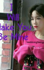I Will Make You Be Mine||BAEKYEON by baekkongtaeggo