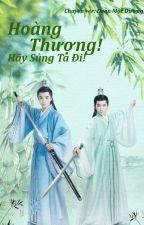 Hoàng Thượng! Hãy sủng ta đi! [Ver/ Long fic] KaiYuan by GuoYang