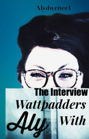 The Interview: Wattpadders With Aly by Alydwriter1