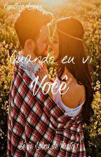 Quando eu vi você. Livro 1 by AutoraCRLopes2016