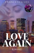 Love Again (IN REVISIONE) #Wattys2017 by Francyy95