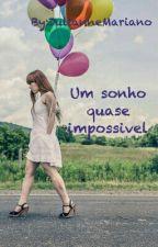 Um Sonho Quase Impossível by JulianneMariano