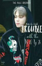Trouble with the Boys [COMPLETED] by Lirikah_