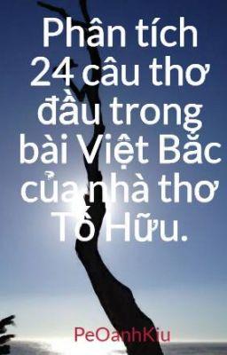 Phân tích 24 câu thơ đầu trong bài Việt Bắc của nhà thơ Tố Hữu.