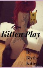 Kitten Play  by xxxsecretkitten69xx