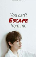 You can't escape from me (one-shot) by BitterExGirlfriend