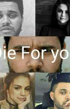 Die for You by XxroksanaxXxxxxx